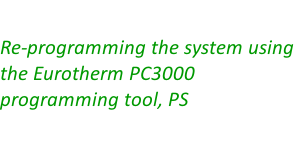 Re-programming the system using the Eurotherm PC3000 programming tool, PS